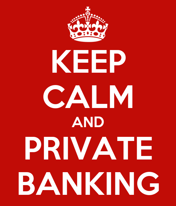 KEEP CALM AND PRIVATE BANKING