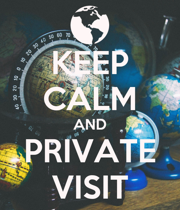 KEEP CALM AND PRIVATE VISIT
