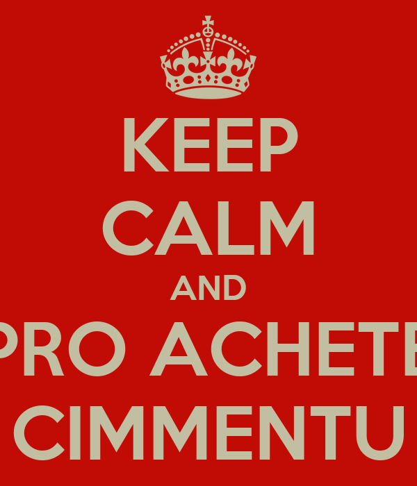 KEEP CALM AND PRO ACHETE CIMMENTU