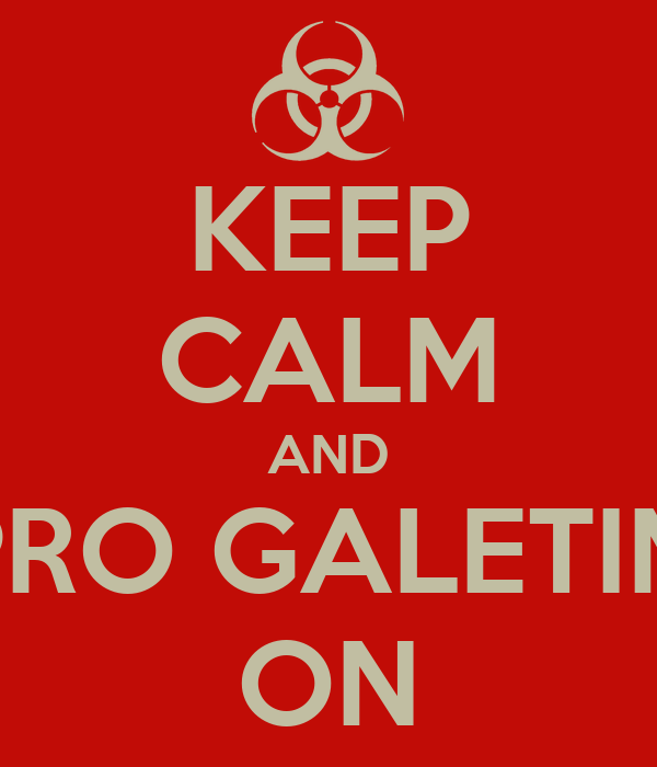 KEEP CALM AND ´PRO GALETIM? ON