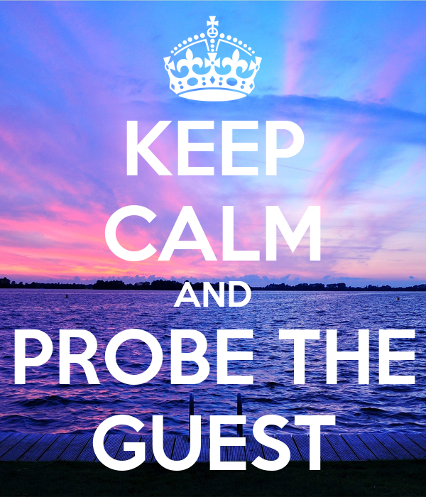KEEP CALM AND PROBE THE GUEST