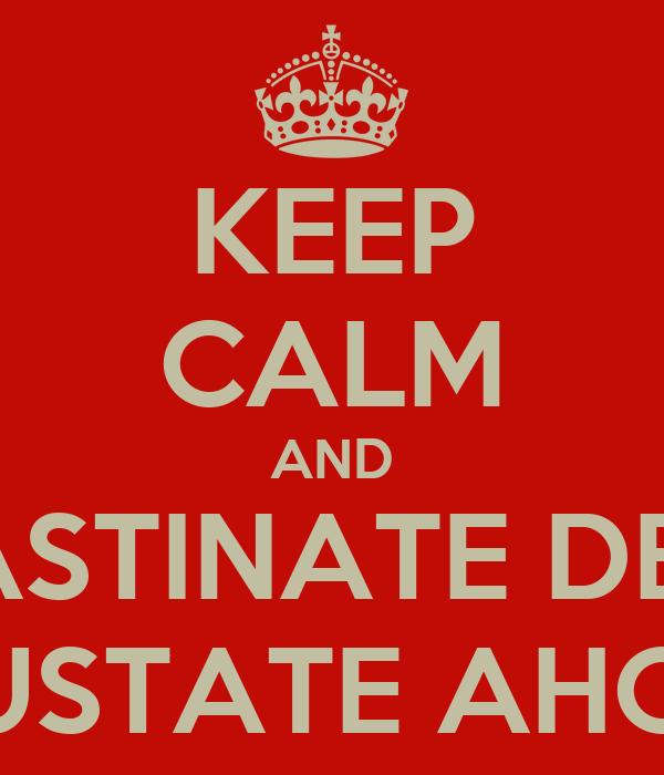 KEEP CALM AND PROCASTINATE DESPUES ASUSTATE AHORA