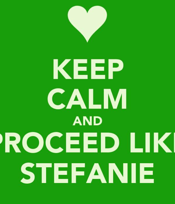 KEEP CALM AND PROCEED LIKE STEFANIE