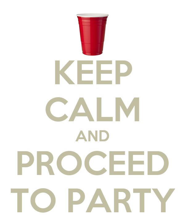 KEEP CALM AND PROCEED TO PARTY