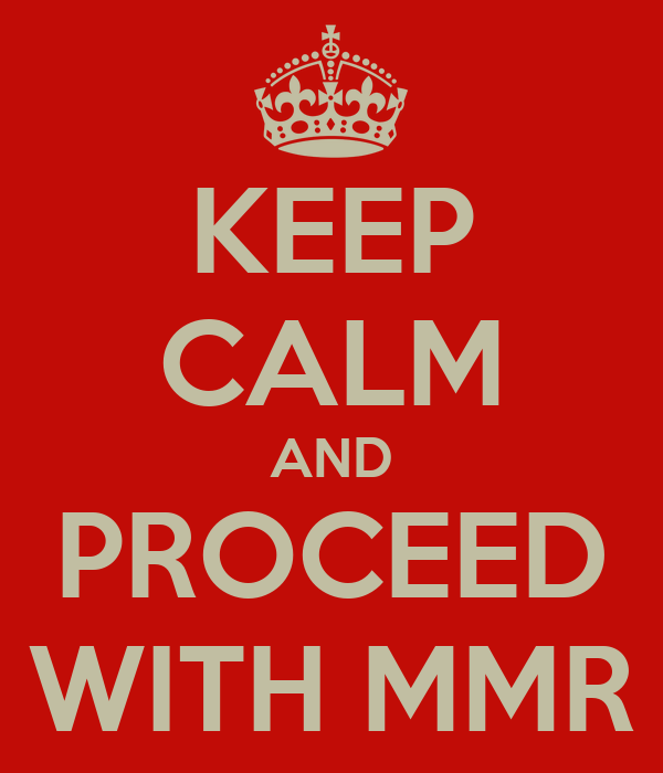 KEEP CALM AND PROCEED WITH MMR