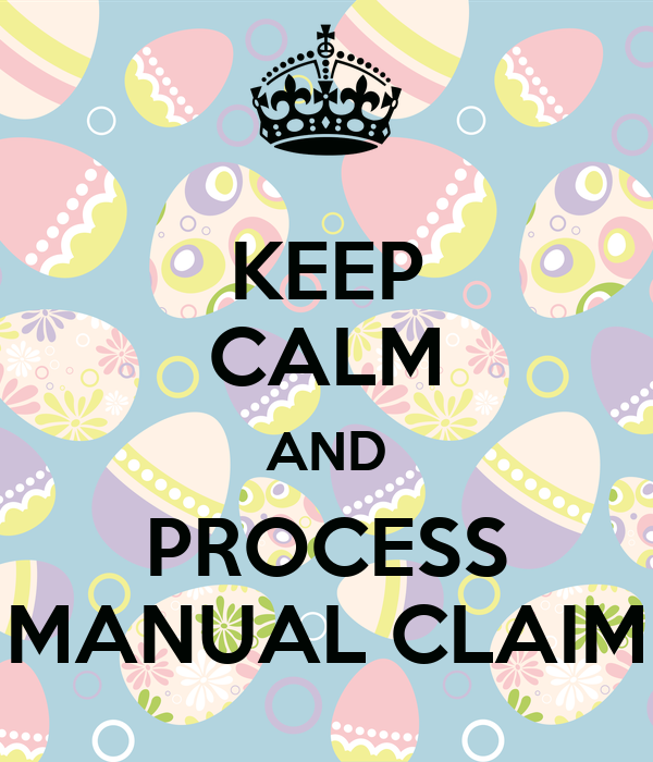 KEEP CALM AND PROCESS MANUAL CLAIM