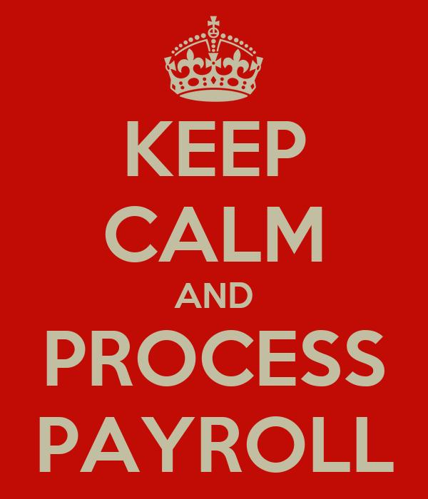 KEEP CALM AND PROCESS PAYROLL