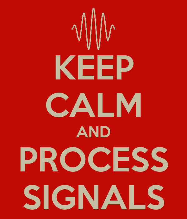 KEEP CALM AND PROCESS SIGNALS