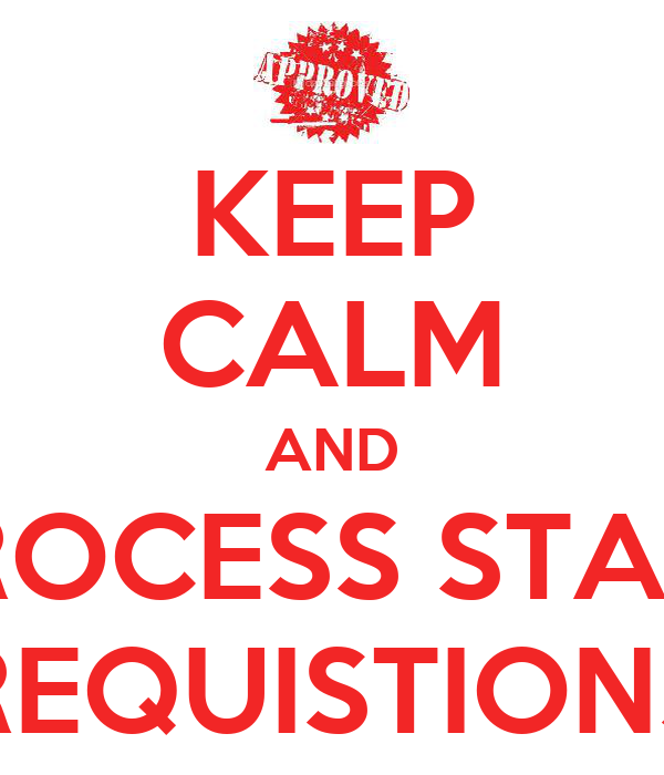 KEEP CALM AND PROCESS STAFF REQUISTIONS