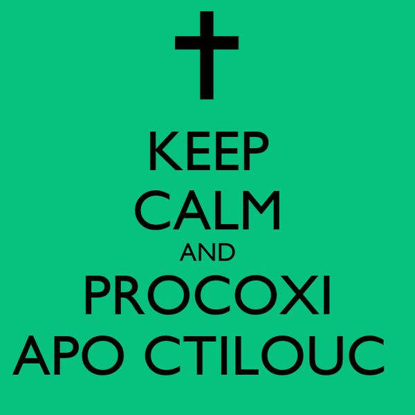 KEEP CALM AND PROCOXI APO CTILOUC