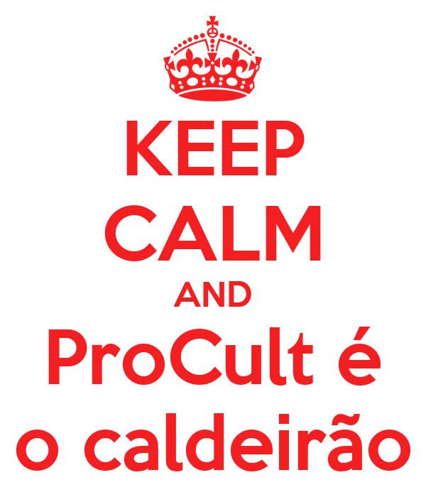 KEEP CALM AND ProCult é o caldeirão