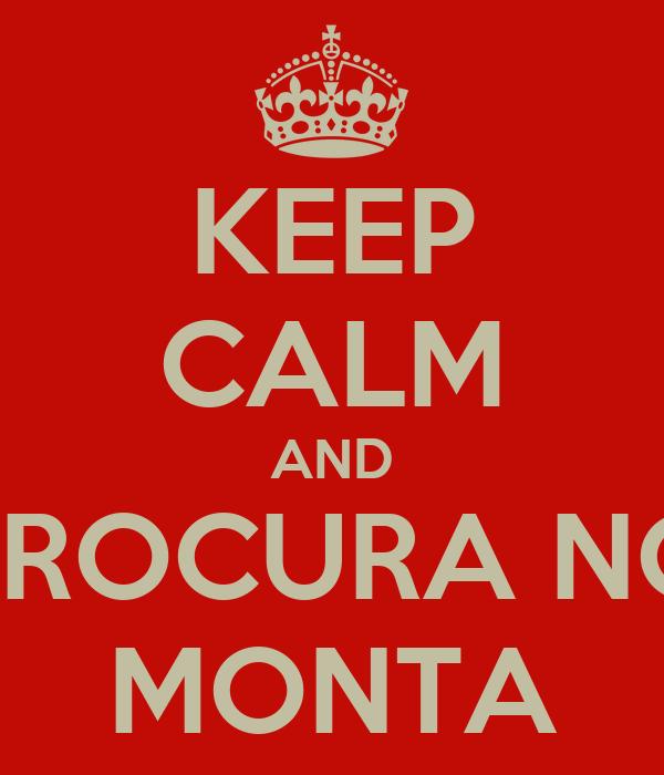 KEEP CALM AND PROCURA NO MONTA