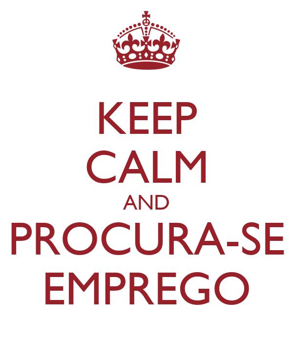 KEEP CALM AND PROCURA-SE EMPREGO