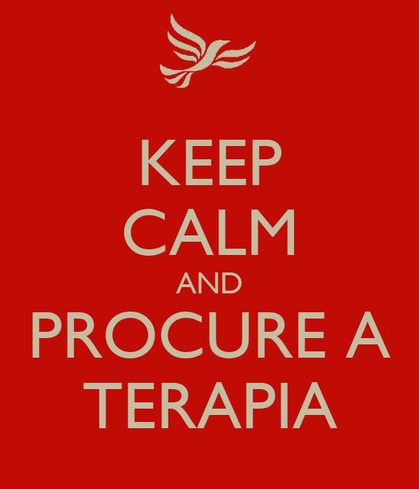 KEEP CALM AND PROCURE A  TERAPIA