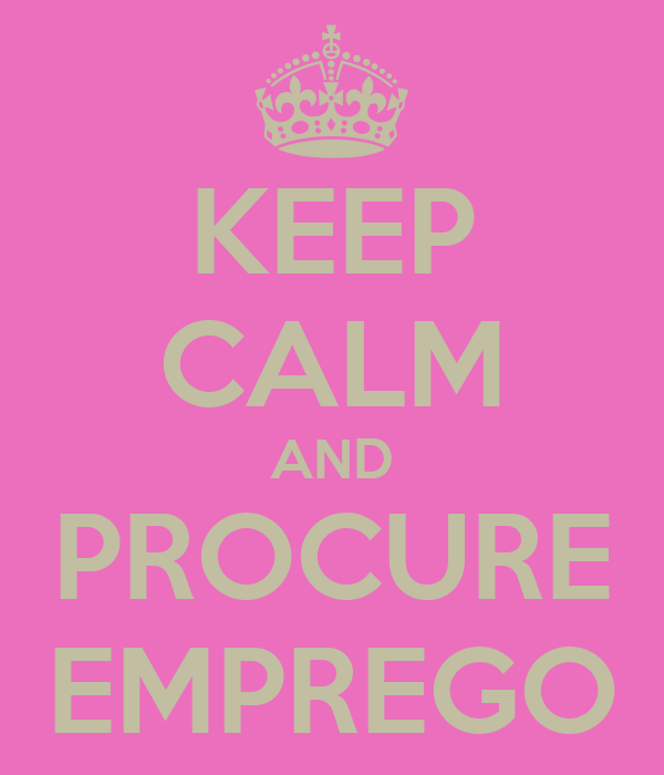 KEEP CALM AND PROCURE EMPREGO