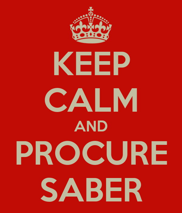KEEP CALM AND PROCURE SABER
