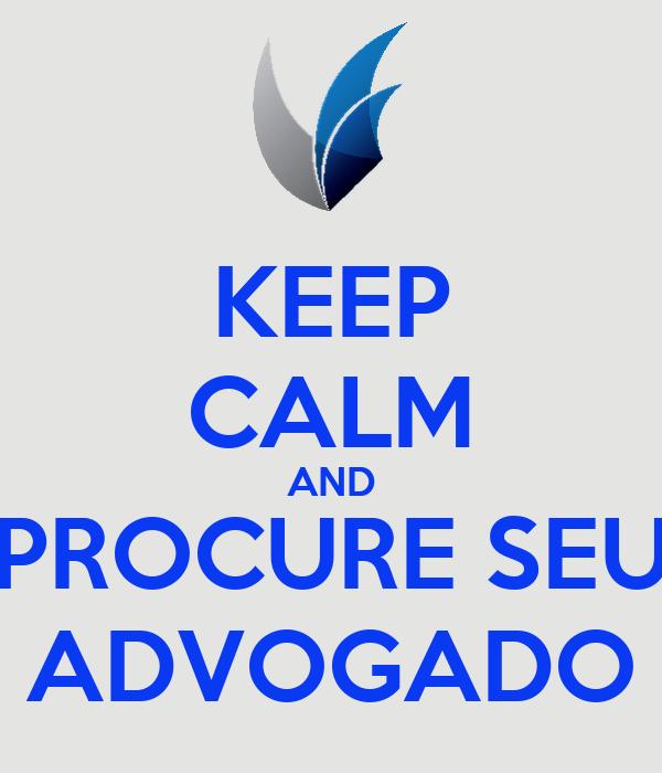 KEEP CALM AND PROCURE SEU ADVOGADO