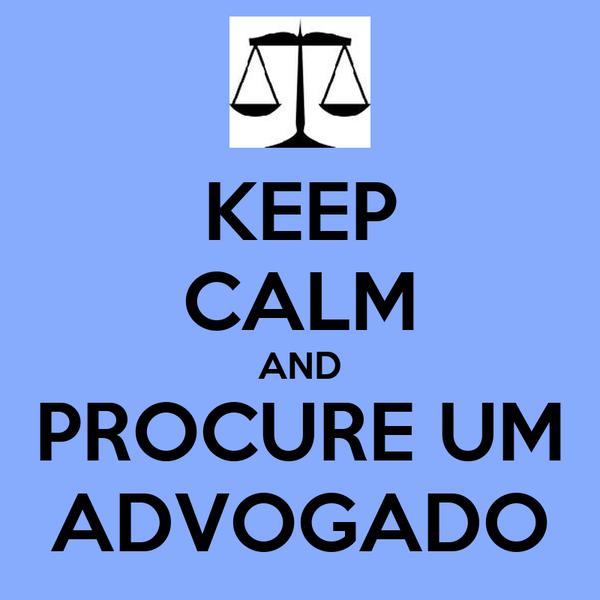 KEEP CALM AND PROCURE UM ADVOGADO