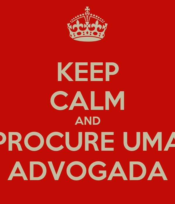 KEEP CALM AND PROCURE UMA ADVOGADA