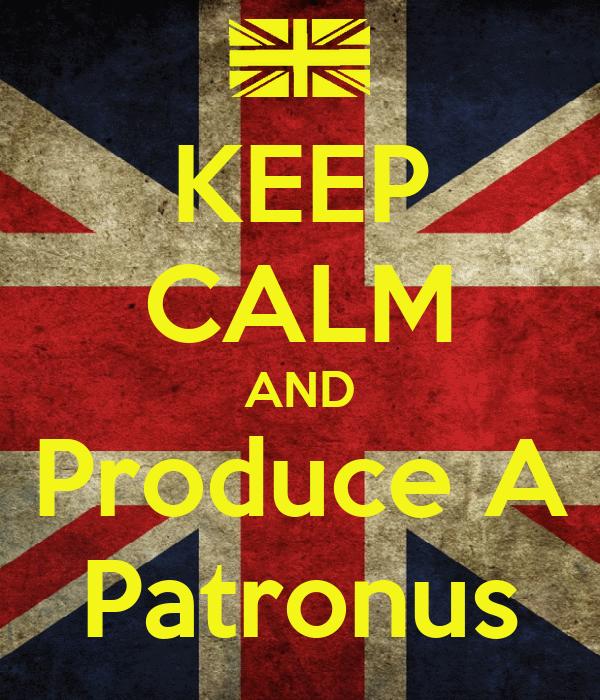 KEEP CALM AND Produce A Patronus