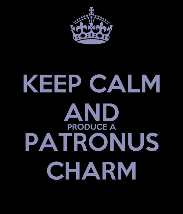 KEEP CALM AND PRODUCE A PATRONUS CHARM