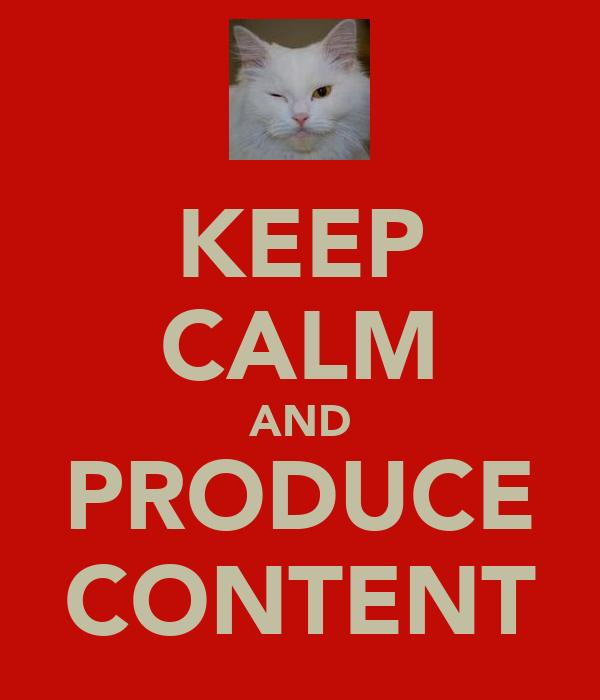 KEEP CALM AND PRODUCE CONTENT