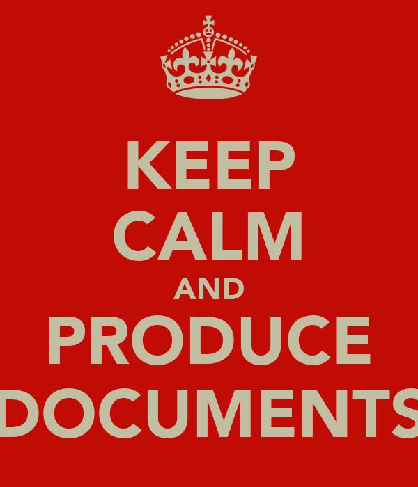 KEEP CALM AND PRODUCE DOCUMENTS