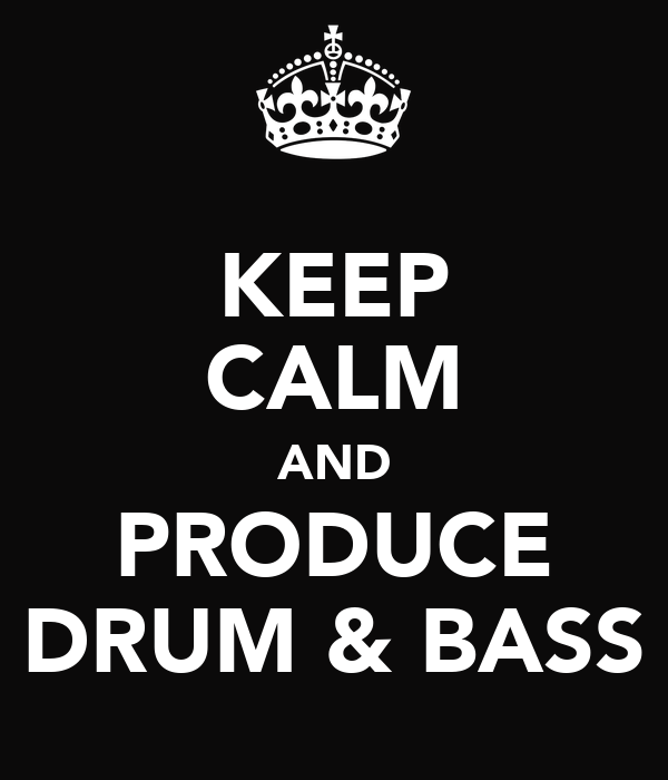 KEEP CALM AND PRODUCE DRUM & BASS