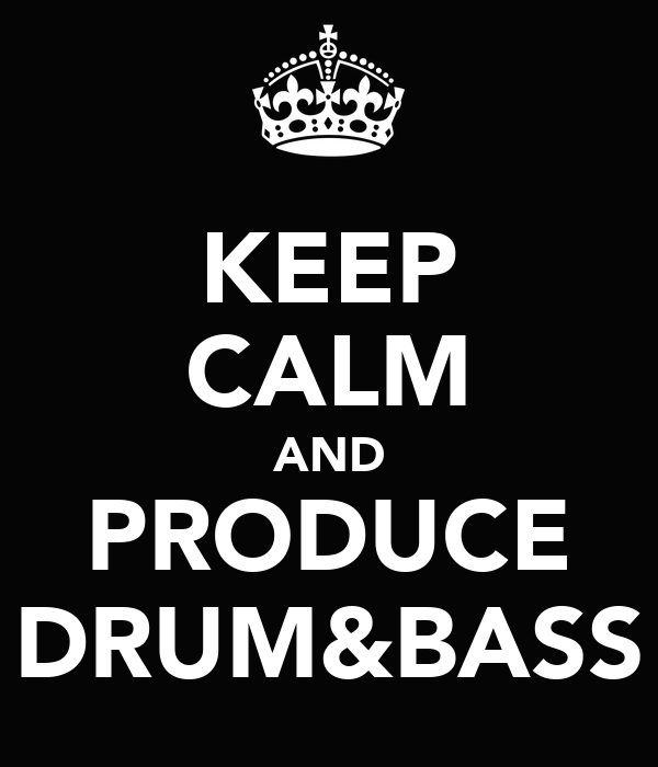 KEEP CALM AND PRODUCE DRUM&BASS