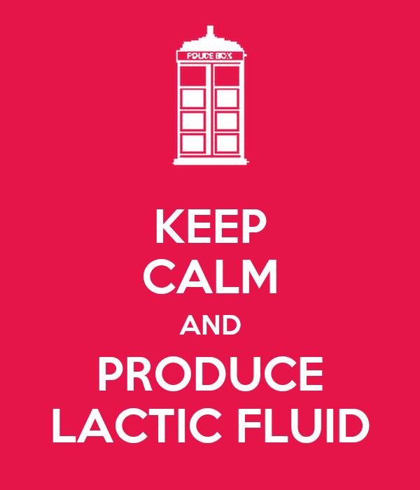 KEEP CALM AND PRODUCE LACTIC FLUID