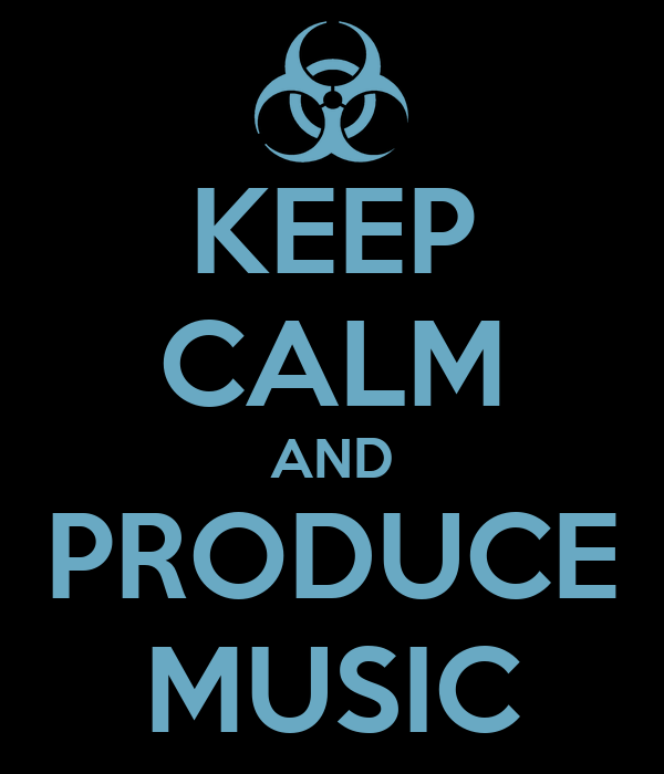 KEEP CALM AND PRODUCE MUSIC