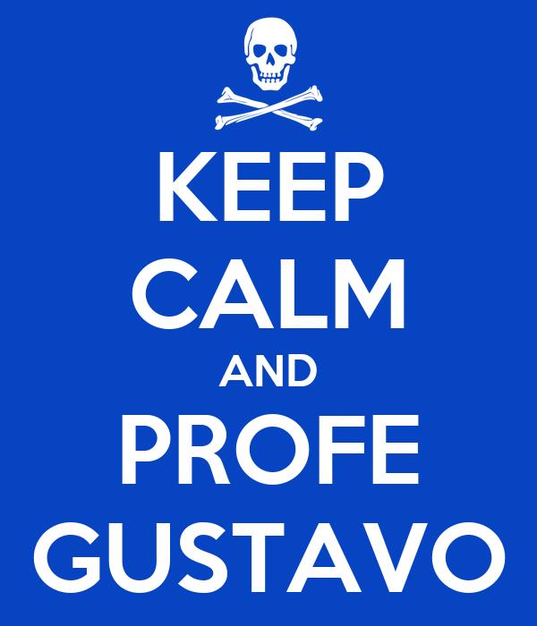 KEEP CALM AND PROFE GUSTAVO