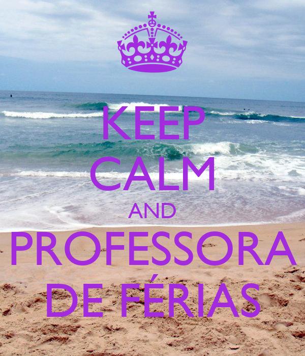 KEEP CALM AND PROFESSORA DE FÉRIAS