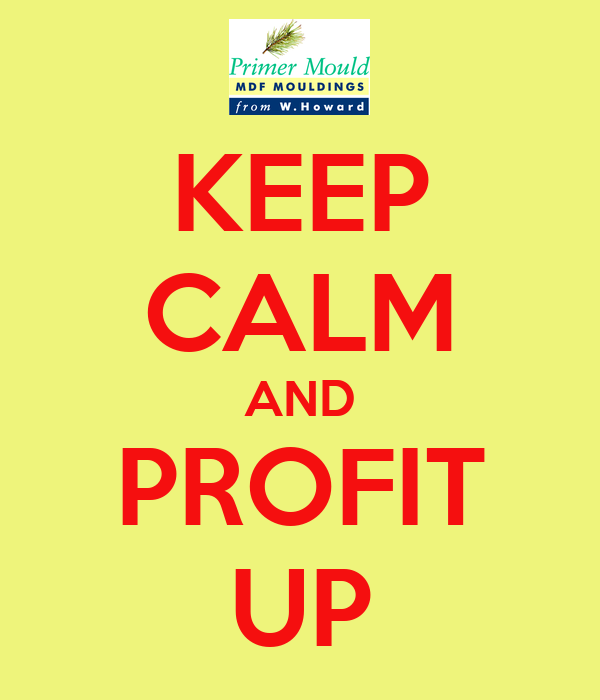 KEEP CALM AND PROFIT UP
