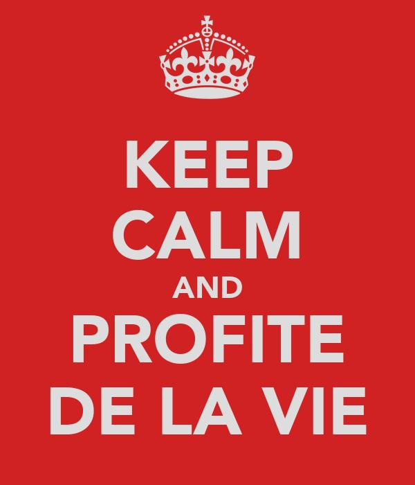 KEEP CALM AND PROFITE DE LA VIE