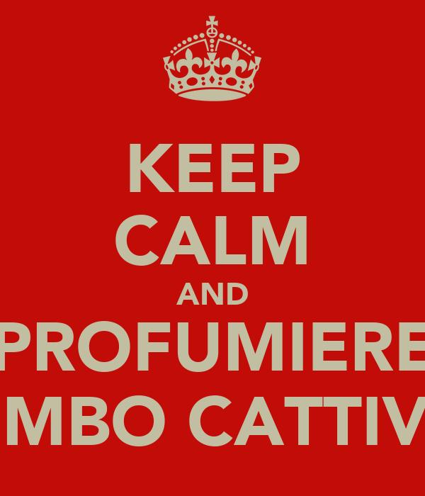 KEEP CALM AND PROFUMIERE BIMBO CATTIVO