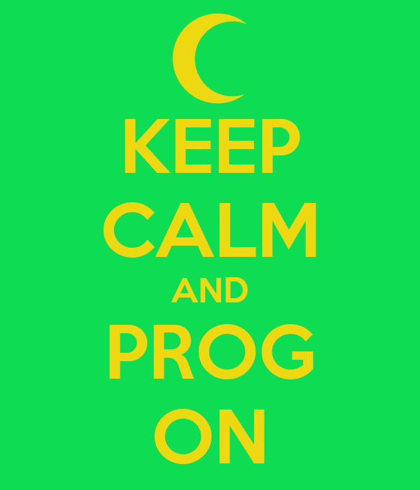 KEEP CALM AND PROG ON