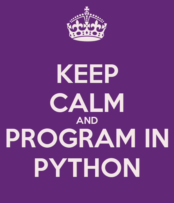 KEEP CALM AND PROGRAM IN PYTHON