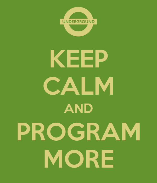 KEEP CALM AND PROGRAM MORE