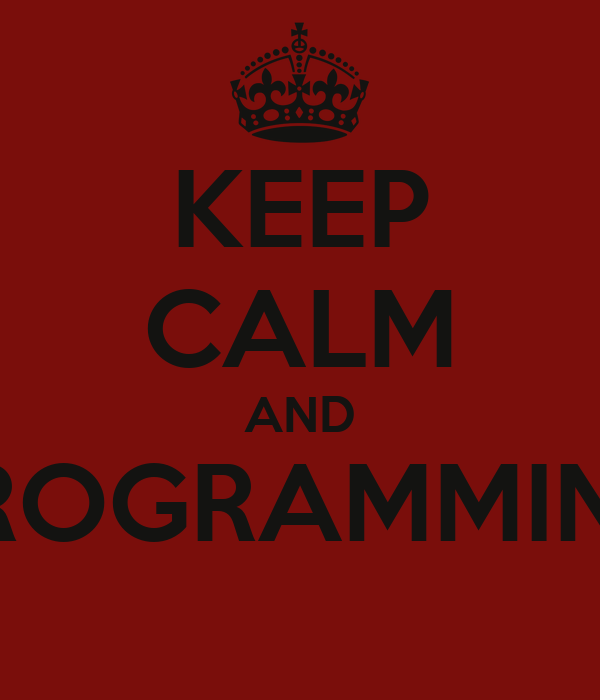 KEEP CALM AND PROGRAMMING