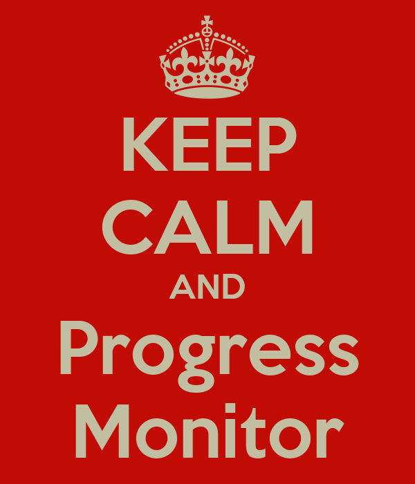 KEEP CALM AND Progress Monitor