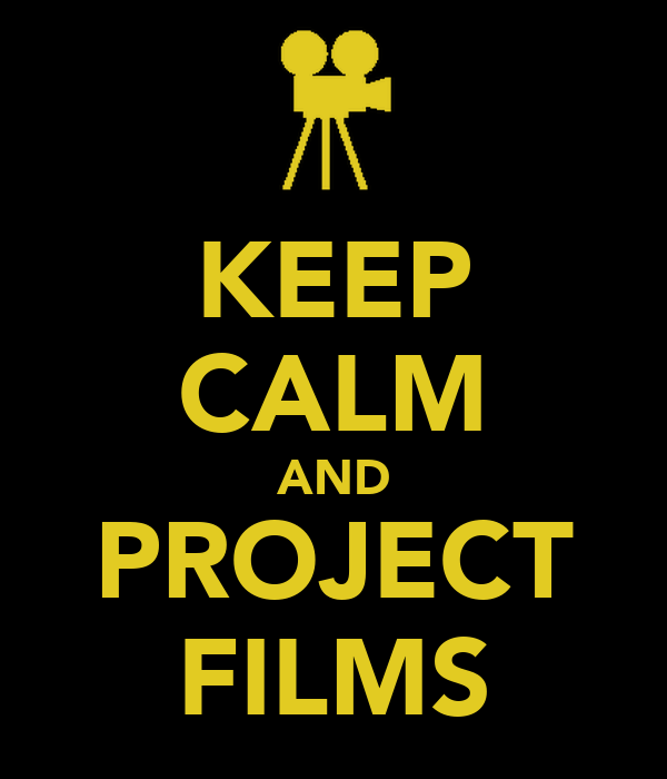 KEEP CALM AND PROJECT FILMS