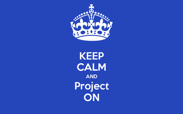 KEEP CALM AND Project ON