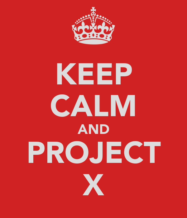 KEEP CALM AND PROJECT X