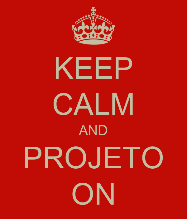 KEEP CALM AND PROJETO ON