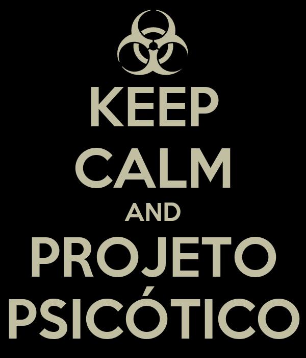 KEEP CALM AND PROJETO PSICÓTICO