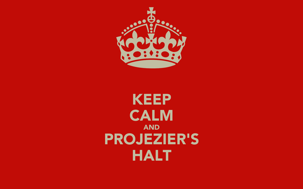 KEEP CALM AND PROJEZIER'S HALT