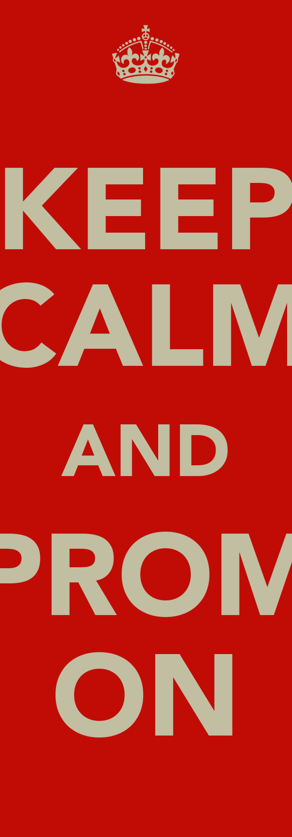 KEEP CALM AND PROM ON