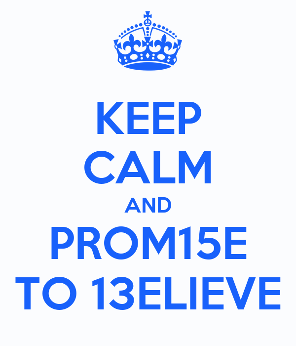 KEEP CALM AND PROM15E TO 13ELIEVE