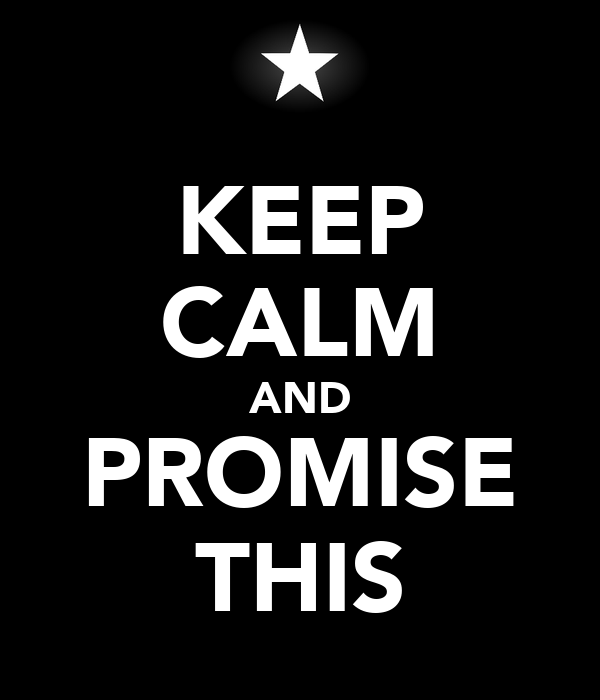 KEEP CALM AND PROMISE THIS